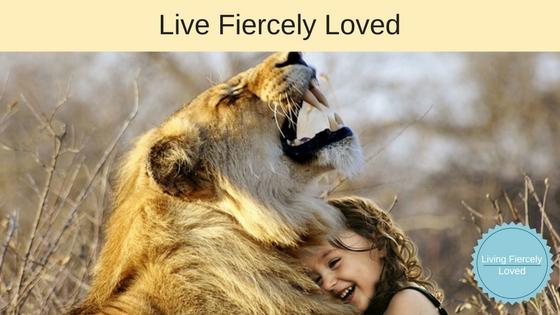 Living Fiercely Loved