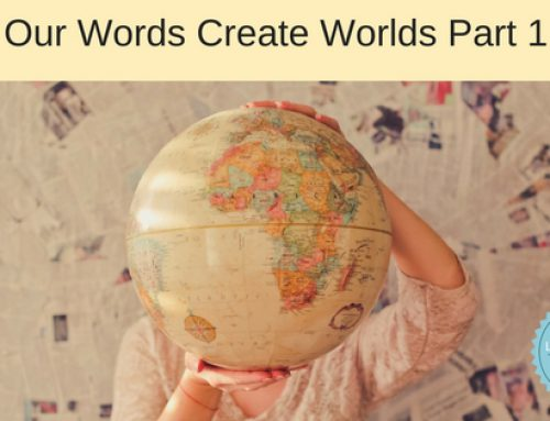 Our Words Create Worlds Part 1