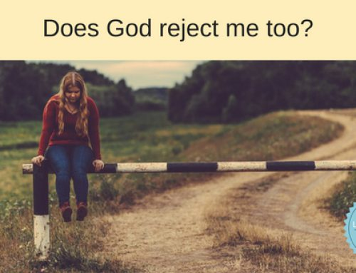 Has God rejected me too? Exploring God's perspective